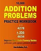 10,000 Addition Problems Practice Workbook:…