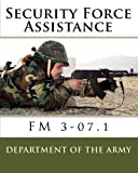 Army, Department of the: Security Force Assistance: FM 3-07.1