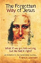 The Forgotten Way of Jesus: What if we got…