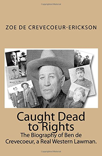caught-dead-to-rights-the-biography-of-ben-de-crevecoeur-a-real-western-lawman