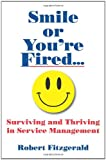 Fitzgerald, Robert: Smile or You're Fired...: Seven Lessons for Managers of Service