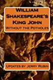 Rubin, Jerry: William Shakespeare's King John: Without the Potholes