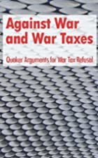 Against War and War Taxes: Quaker Arguments…