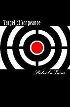 Target of Vengeance by Rebecka Vigus