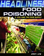Food Poisoning: E. Coli and the Food Supply…