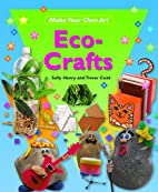 Eco-Crafts (Make Your Own Art) by Sally…