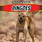 Dingoes (Ferocious Fighting Animals) by…