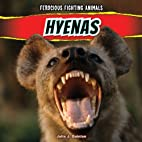 Hyenas (Ferocious Fighting Animals) by Julia…