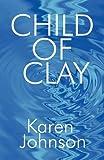 Johnson, Karen: Child of Clay