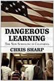 Sharp, Chris: Dangerous Learning: The New Schooling in California