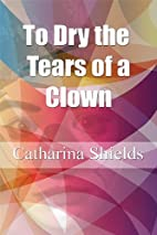To Dry the Tears of a Clown by Catharina…