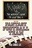 Lee, Chris: The Winner's Guide to Drafting a Fantasy Football Team