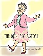 The Old Lady's Story by Ches Lee Howell
