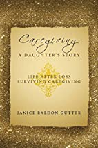 Caregiving: A Daughter's Story: Life After…