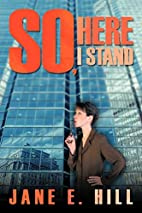 So, Here I Stand by Jane E. Hill