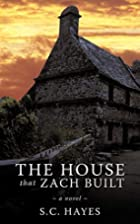 The House that Zach Built by S.C. Hayes