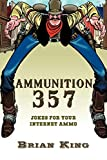 King, Brian: Ammunition 357: Jokes for Your Internet Ammo
