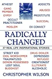 Wilson, Christopher: Radically Changed: 37 Real Life Inspirational Stories