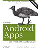 Stark, Jonathan: Building Android Apps with HTML, CSS, and JavaScript: Making Native Apps with Standards-Based Web Tools