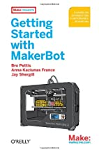 Getting Started with MakerBot by Bre Pettis