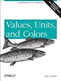 Meyer, Eric A.: Values, Units, and Colors