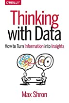 Thinking with Data: How to Turn Information…