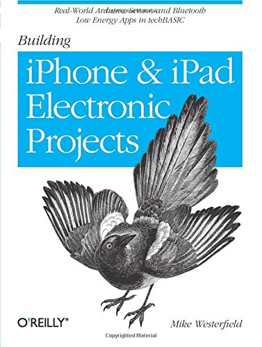 building-iphone-and-ipad-electronic-projects-real-world-arduino-sensor-and-bluetooth-low-energy-apps-in-techbasic