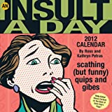 Petras, Kathryn: An Insult A Day: Scathing (but funny) Quips and Gibes: 2012 Day-to-Day Calendar