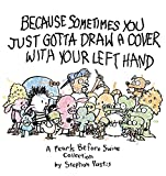 Pastis, Stephan: Because Sometimes You Just Gotta Draw a Cover with Your Left Hand: A Pearls Before Swine Collection