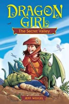 Dragon Girl: The Secret Valley by Jeff…