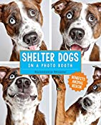 Shelter Dogs in a Photo Booth by Guinnevere…