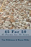 Wilkinson, Tim: 45 For 50: 45 Poems for 50 Years