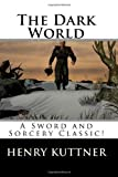 Kuttner, Henry: The Dark World: A Sword and Sorcery Classic!