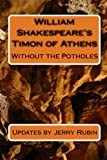 Rubin, Jerry: William Shakespeare's Timon of Athens: Without the Potholes