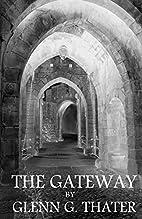 The Gateway by Glenn G. Thater