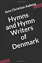 Hymns and Hymnwriters of Denmark by Jens…