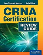 CRNA Certification Exam Review by Kelly L.…