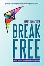 Break Free: Journey With God Through Chronic…