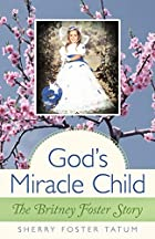 God's Miracle Child: The Britney Foster…