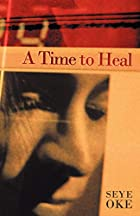A Time to Heal by Seye Oke