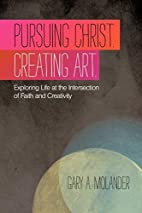 Pursuing Christ. Creating Art. by Gary A.…