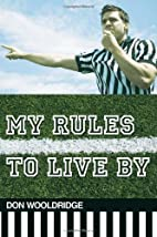 My Rules to Live By by Don Wooldridge