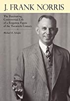 J. Frank Norris: The Fascinating,…