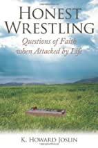 Honest Wrestling: Questions of Faith When…