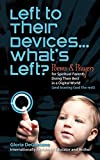 Degaetano, Gloria: Left To Their Devices . . . What's Left?: Poems And Prayers For Spiritual Parents Doing Their Best In A Digital World (And Leaving God The Rest)