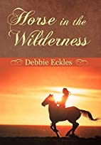 Horse in the Wilderness by Debbie Eckles