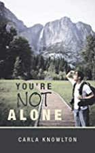 You're Not Alone by Carla Knowlton