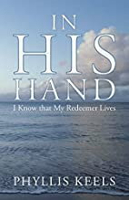 In His Hand: I Know that My Redeemer Lives…