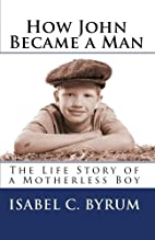 How John Became a Man: The Life Story of a…