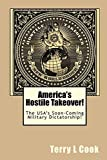 Cook, Terry L: America's Hostile Takeover!: The USA's Soon-Coming Military Dictatorship!
